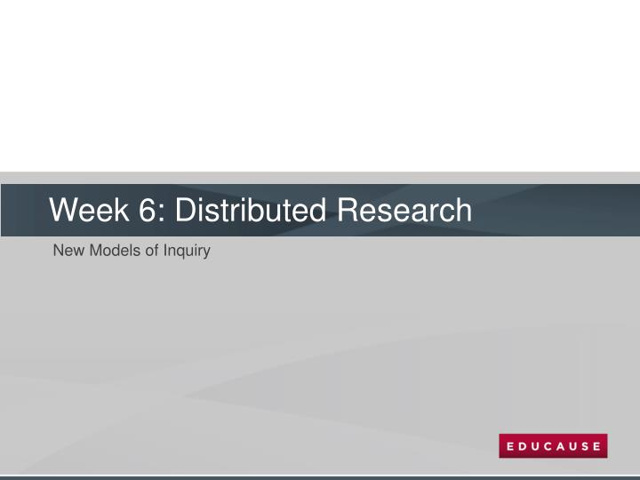 Week 6: Distributed Research