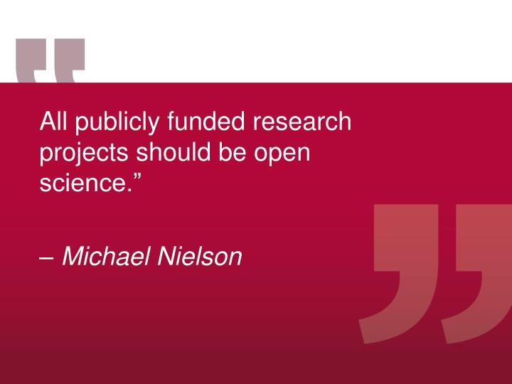 """All publicly funded research projects should be open science."""""""