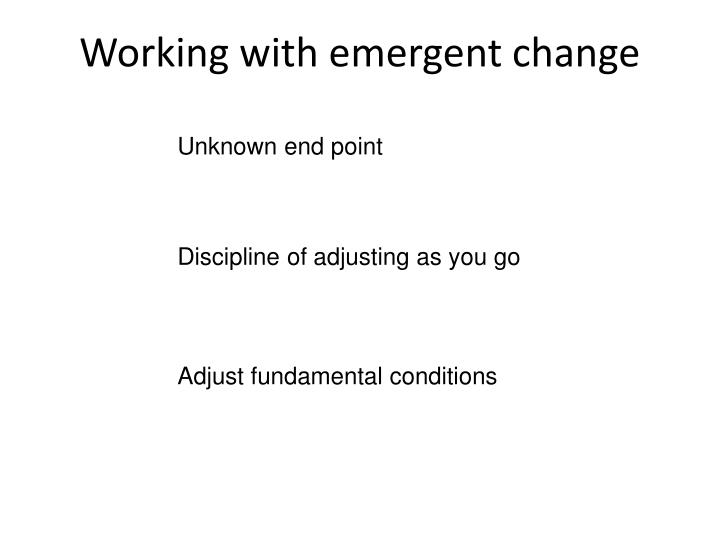 Working with emergent change