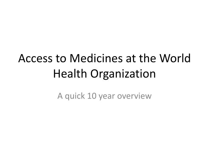 access to medicines at the world health organization n.
