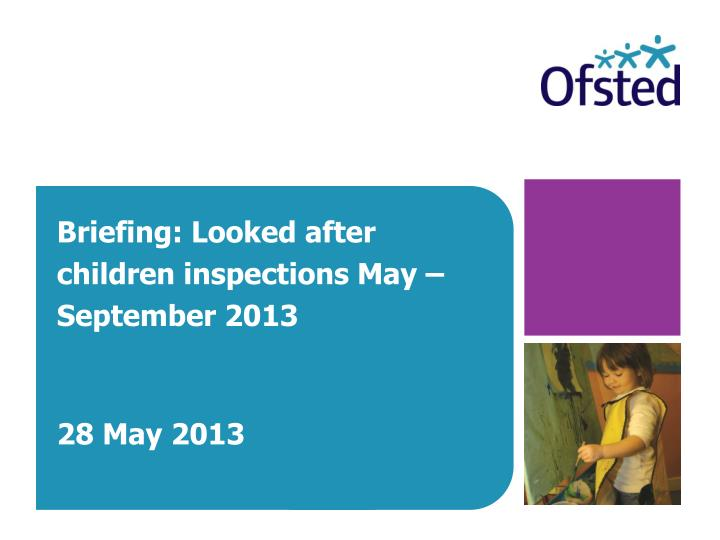 briefing looked after children inspections may september 2013 28 may 2013 n.