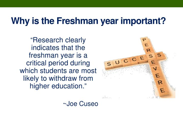 Why is the Freshman year important?