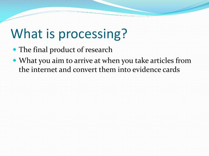 What is processing?