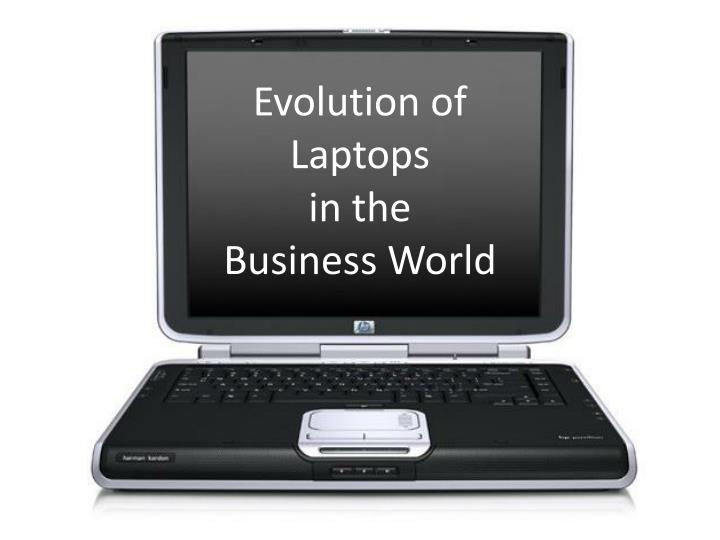 evolution of laptops in the business world n.