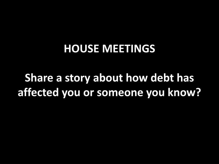 HOUSE MEETINGS