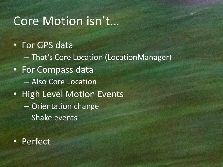 Core Motion isn't…