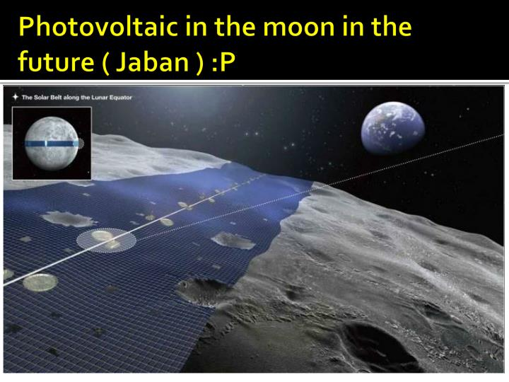 Photovoltaic in the moon in the future ( Jaban ) :P