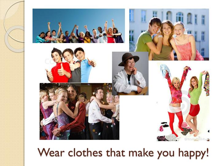 Wear clothes that make you happy!