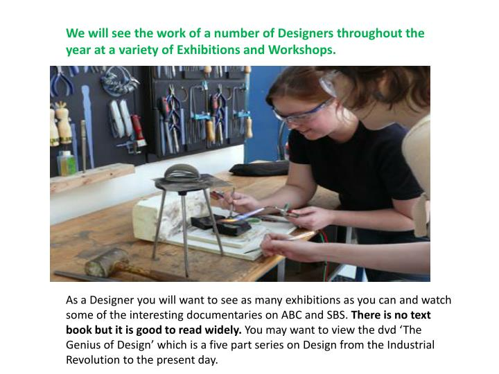 We will see the work of a number of Designers throughout