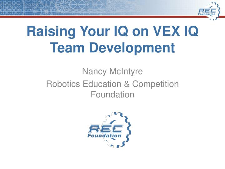 raising your iq on vex iq team development n.