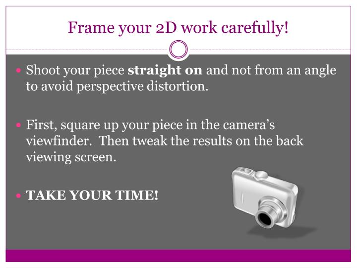 Frame your 2D work carefully!