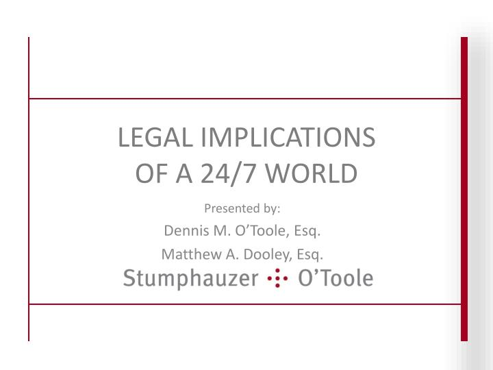 Legal implications of a 24 7 world