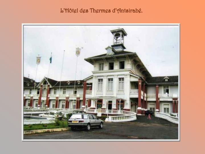 L'Hôtel des Thermes d'Antsirabé.