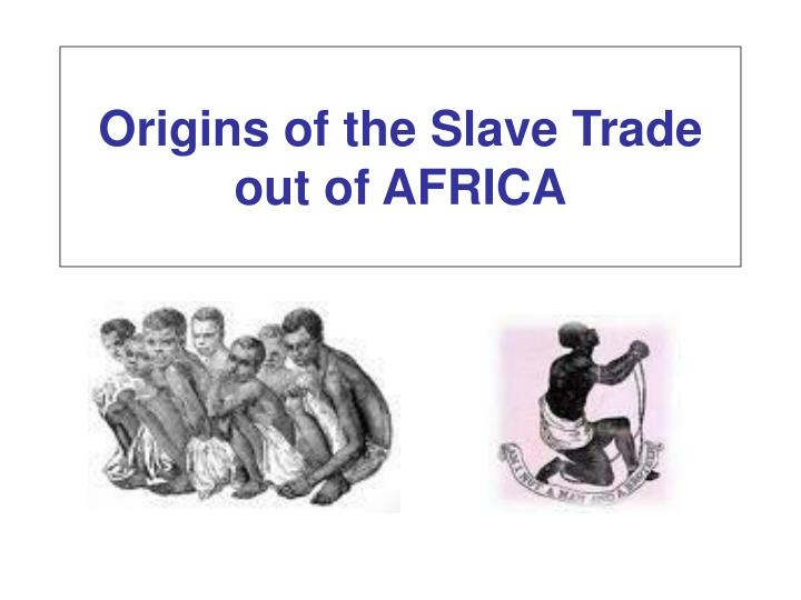 the slave trade and the origins History of slavery and slave trade in the united states of america history of slavery in the united states the history of slavery in present-day united states (1619-1865) began when english colonists first settled virginia and lasted until the passage of the thirteenth amendment to the us constitution.