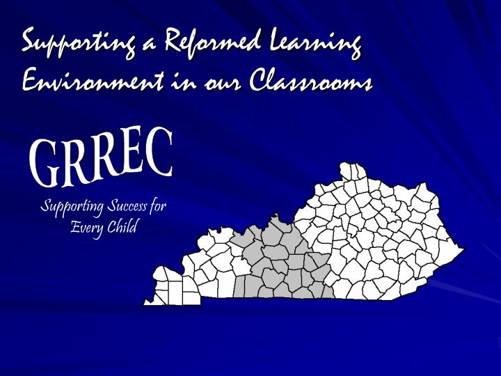 supporting a reformed learning environment in our classrooms n.