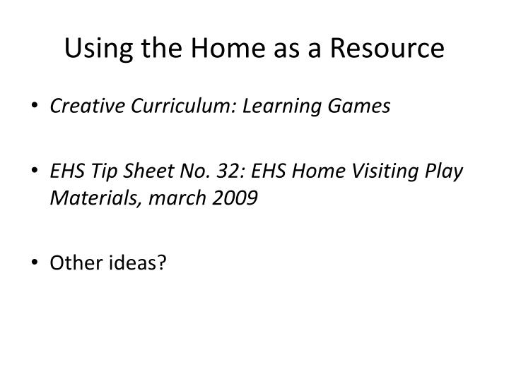 Using the Home as a Resource