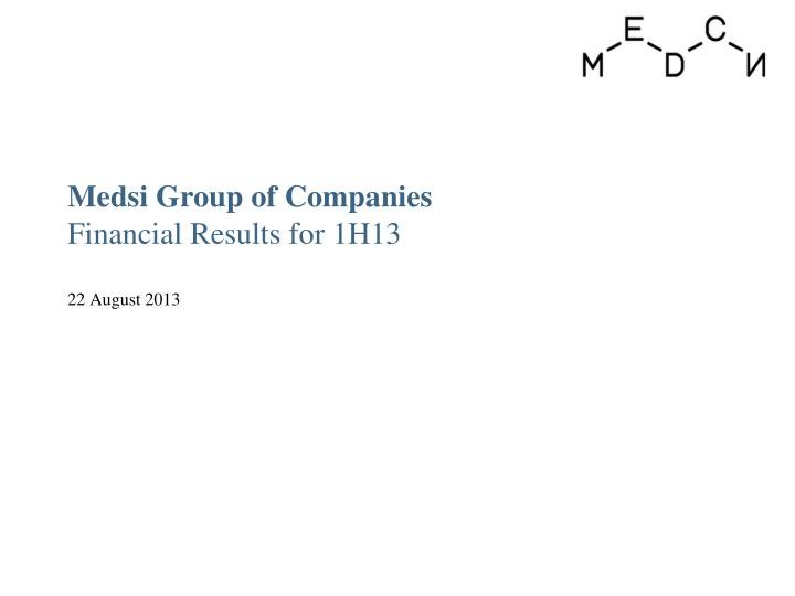 medsi group of companies financial results for 1h13 22 august 2013 n.