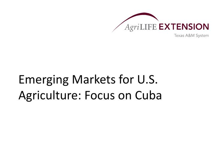 emerging markets for u s agriculture focus on cuba n.