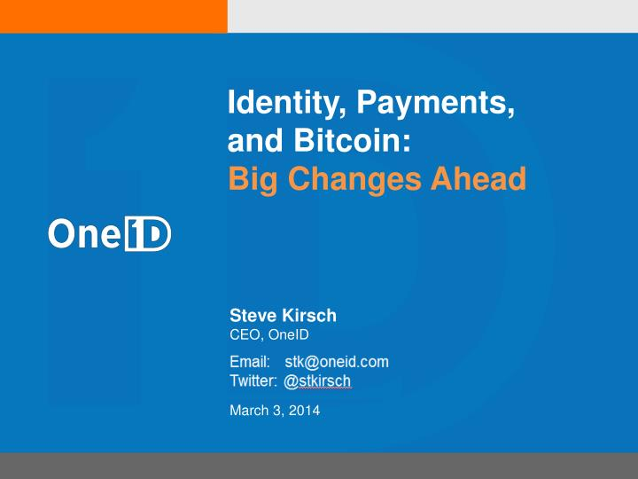 Identity payments and bitcoin big changes ahead