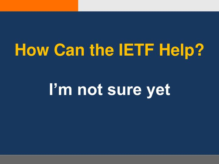 How Can the IETF Help?