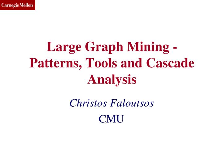 large graph mining patterns tools and cascade analysis n.