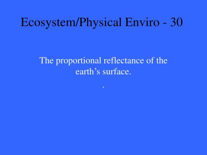 Ecosystem/Physical Enviro - 30