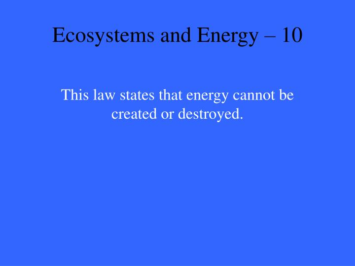 Ecosystems and Energy – 10