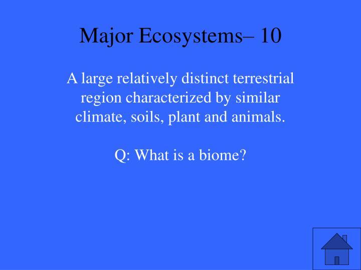 Major Ecosystems– 10