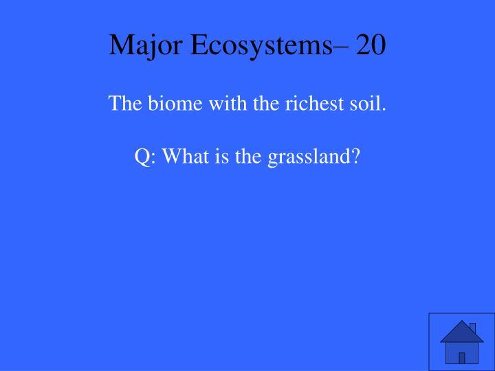 Major Ecosystems– 20