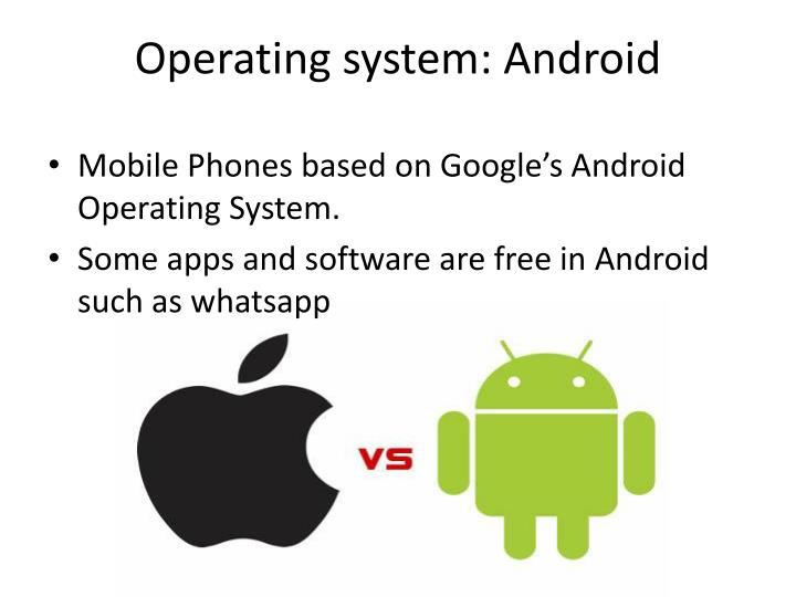 Operating system: Android