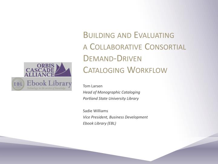 Building and evaluating a collaborative consortial demand driven cataloging workflow