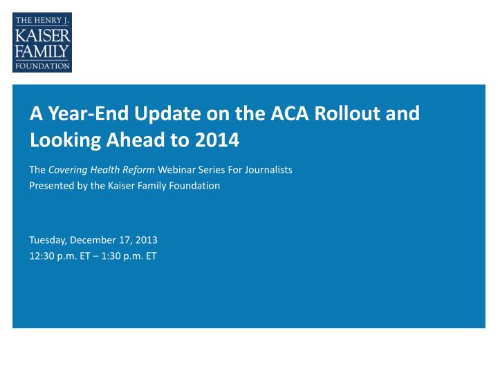 a year end update on the aca rollout and looking ahead to 2014 n.