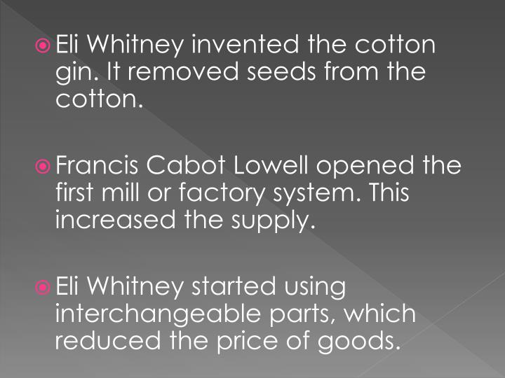 Eli Whitney invented the cotton gin. It removed seeds from the cotton.