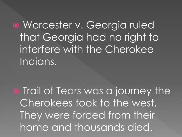 Worcester v. Georgia ruled that Georgia had no right to interfere with the Cherokee Indians.