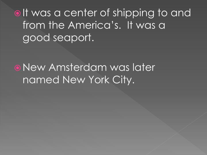 It was a center of shipping to and from the America's.  It was a good seaport.