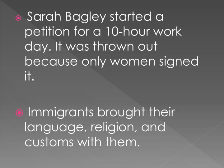 Sarah Bagley started a petition for a 10-hour work day. It was thrown out because only women signed it.