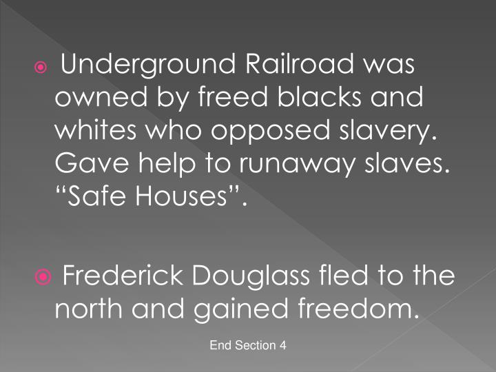 """Underground Railroad was owned by freed blacks and whites who opposed slavery. Gave help to runaway slaves. """"Safe Houses""""."""