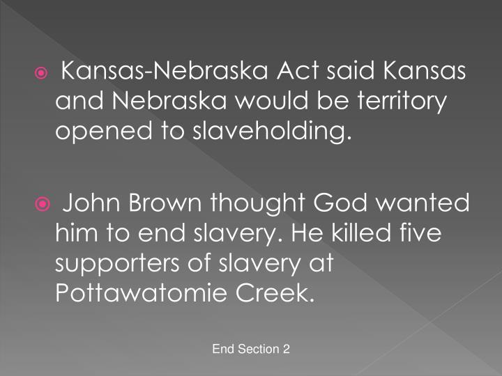 Kansas-Nebraska Act said Kansas and Nebraska would be territory opened to slaveholding.