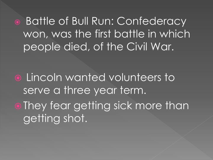 Battle of Bull Run: Confederacy won, was the first battle