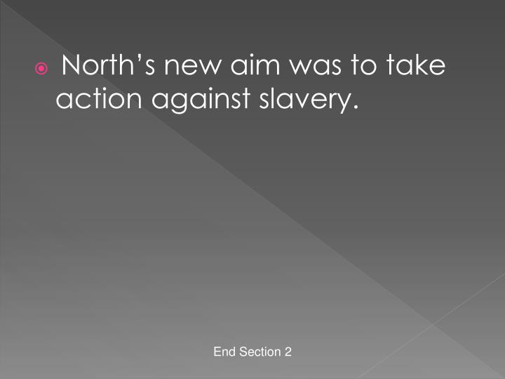 North's new aim was to take action against slavery.