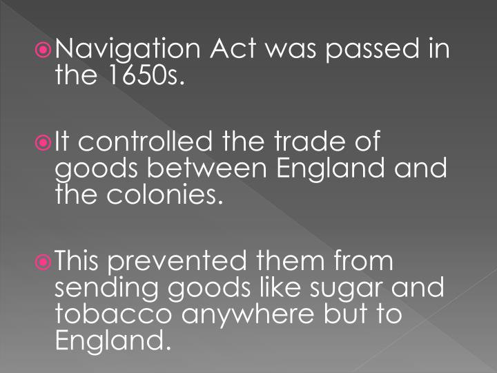 Navigation Act was passed in the 1650s.