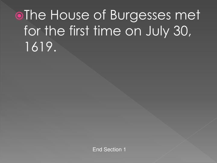 The House of Burgesses met for the first time on July 30, 1619.