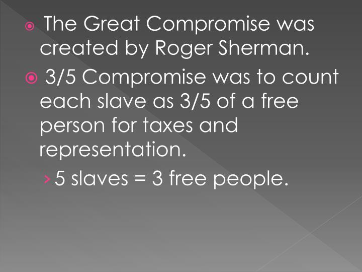 The Great Compromise was created by Roger Sherman.