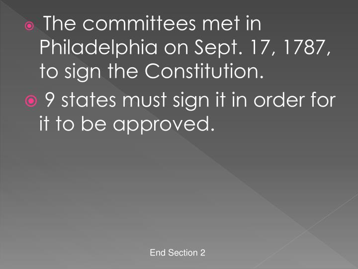 The committees met in Philadelphia on Sept. 17, 1787, to sign the Constitution.