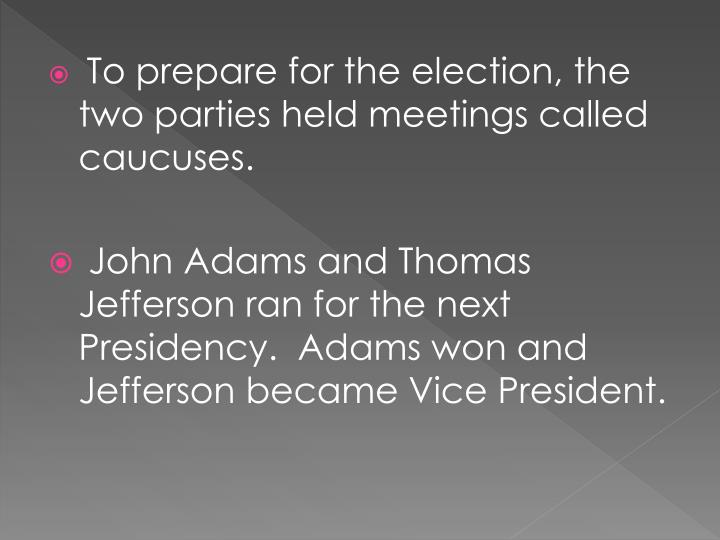 To prepare for the election, the two parties held meetings called caucuses.