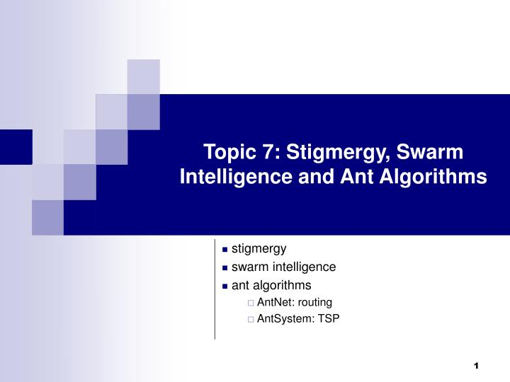 topic 7 stigmergy swarm intelligence and ant algorithms n.