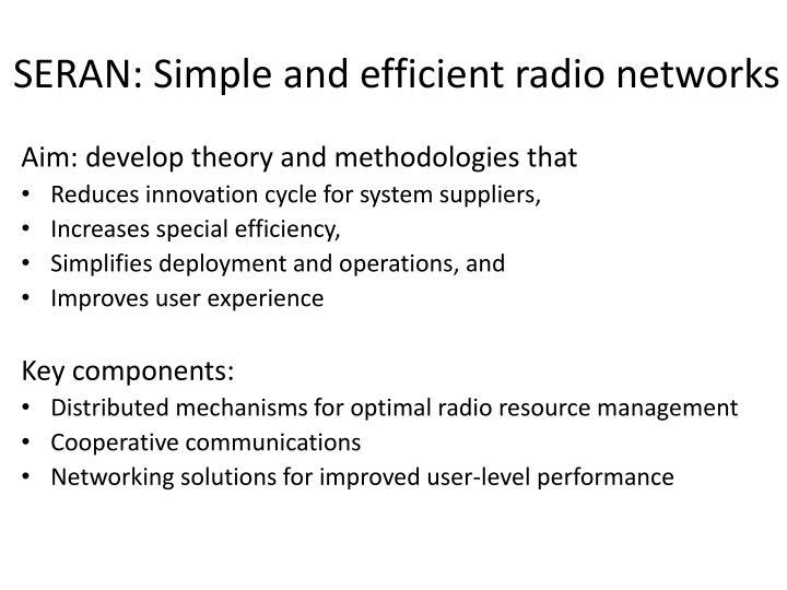 SERAN: Simple and efficient radio networks
