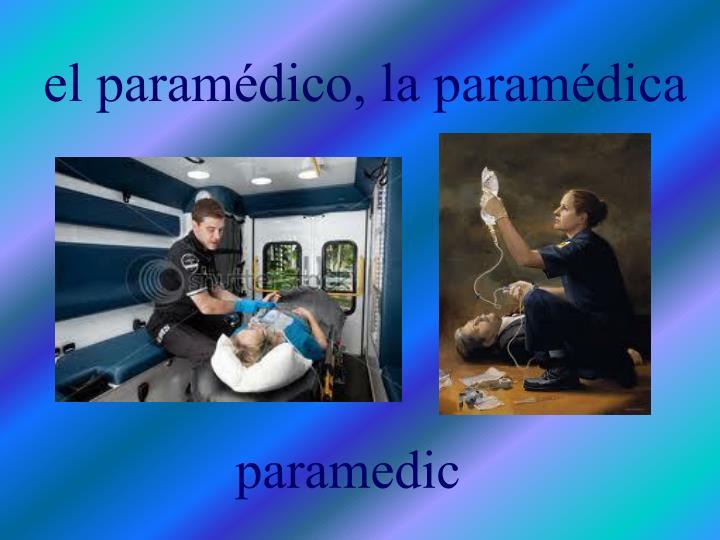 el paramédico, la paramédica