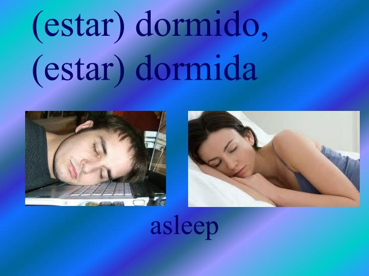 (estar) dormido, (estar) dormida