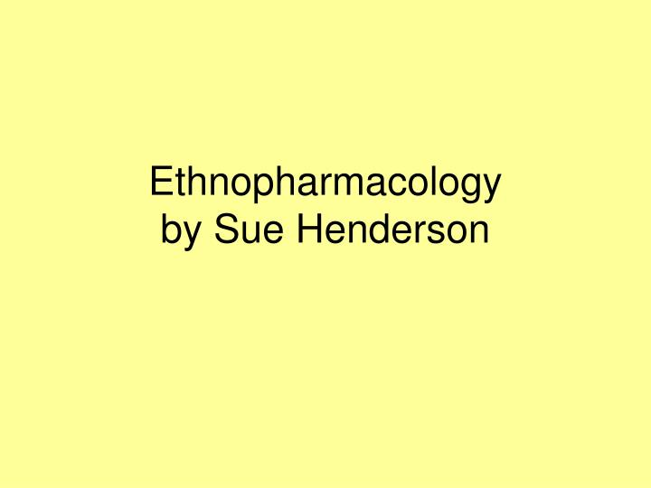 ethnopharmacology by sue henderson n.